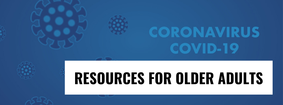 COVID-19 RESOURCES FOR OLDER ADULTS